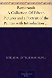 Rembrandt A Collection Of Fifteen Pictures and a Portrait of the Painter with Introduction and Interpretation (English Edition)
