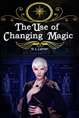The Use: of Changing Magic Kindle Edition