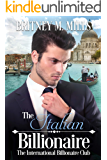 The Italian Billionaire: A Best Friend's Sister Romance (International Billionaire Club Book 5)