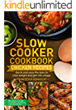 Slow cooker Cookbook: Quick and easy Chicken Recipes to lose weight and get into shape (Easy, Healthy and Delicious Low Carb Slow Cooker Series Book 3)