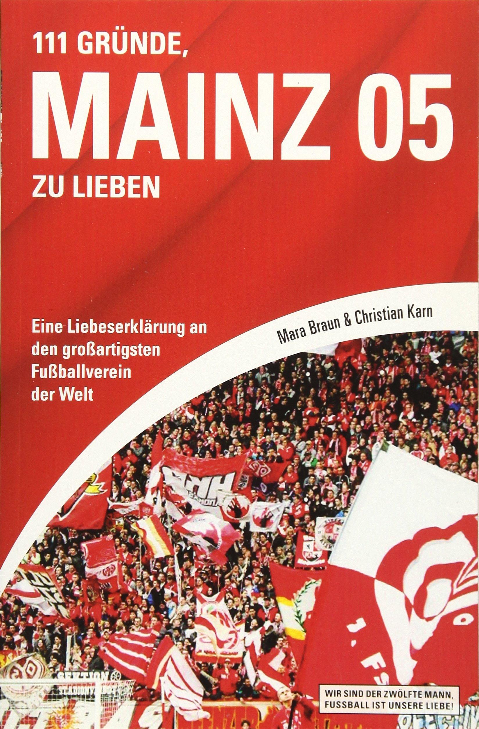 111 Gründe, Mainz 05 zu lieben: Eine Liebeserklärung an den großartigsten Fußballverein der Welt