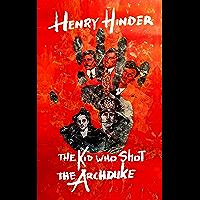 The Kid Who Shot The Archduke: A Dark Comedy Novella Based On The True Story Of Archduke Franz Ferdinand's Assassination…