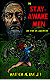 The Stay-Awake Men & Other Unstable Entities