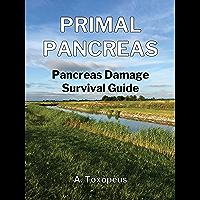 PRIMAL PANCREAS: Pancreas Damage Survival Guide