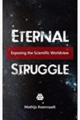 Eternal Struggle: Exposing the Scientific Worldview Kindle Edition