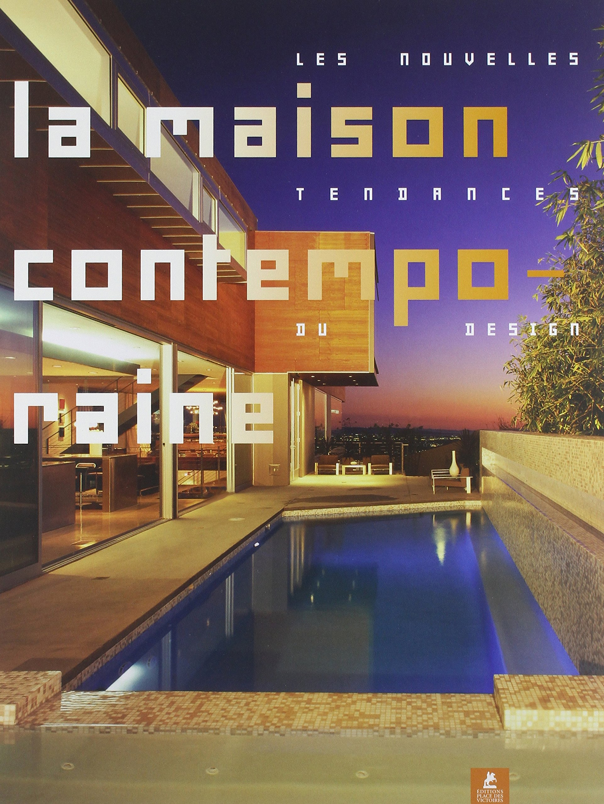 La maison contemporaine les nouvelles tendances du design french hardcover