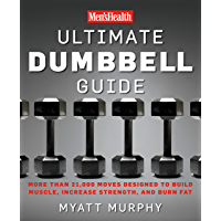 Men's Health Ultimate Dumbbell Guide: More Than 21,000 Moves Designed to Build Muscle, Increase Strength, and Burn Fat (English Edition)