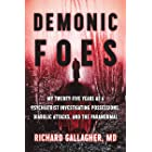 Demonic Foes: My Twenty-Five Years as a Psychiatrist Investigating Possessions, Diabolic Attacks, and the Paranormal