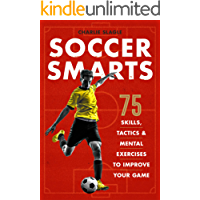 Soccer Smarts: 75 Skills, Tactics & Mental Exercises to Improve Your Game (English Edition)