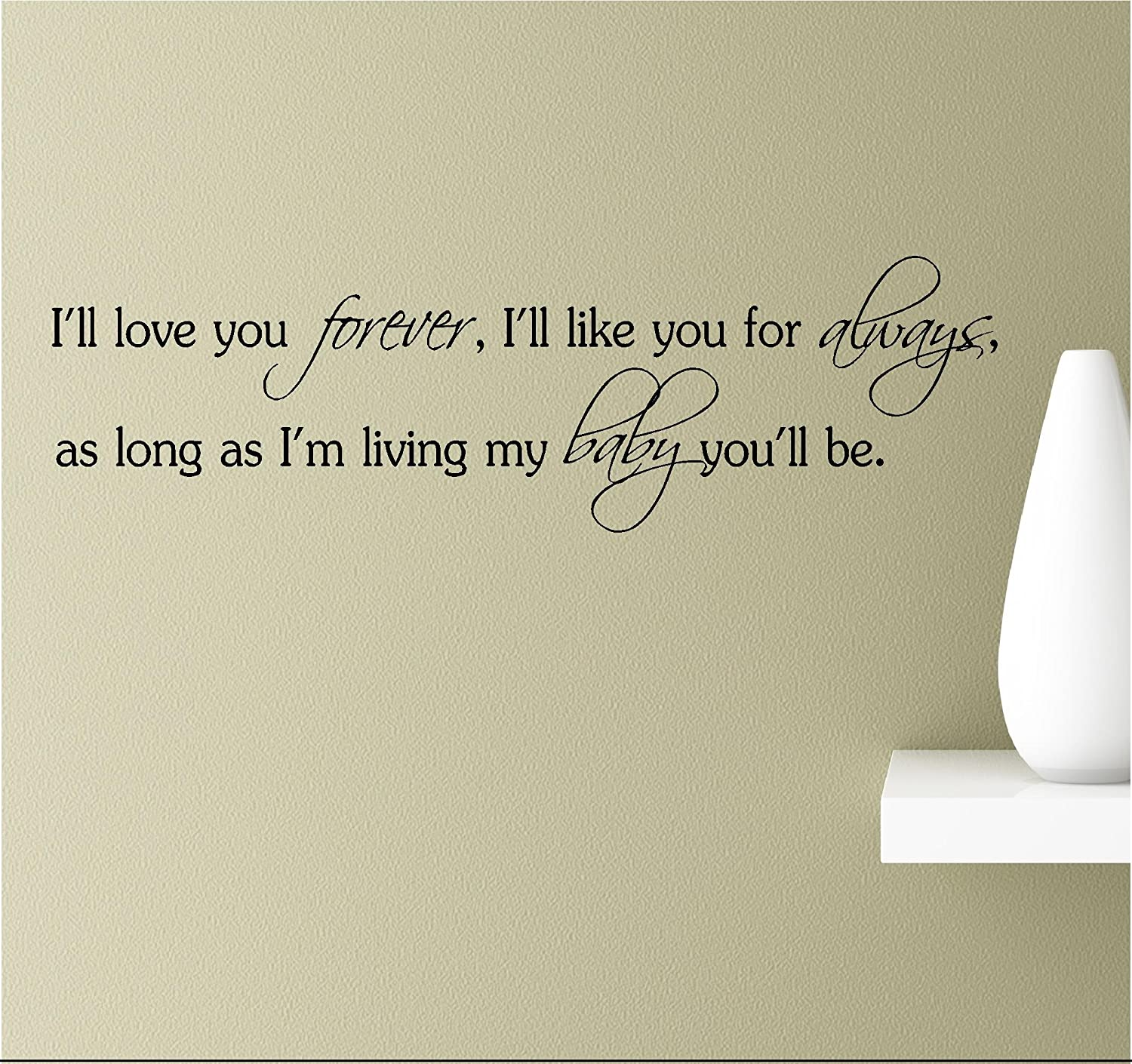 I'll Love You Forever, I'll Like You for Always, as Long as I'm Living My Baby You'll be. Vinyl Wall Art Inspirational Quotes Decal Sticker