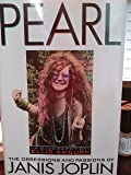 Pearl: The Obsessions and Passions of Janis Joplin : A Biography