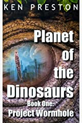 Project Wormhole (Planet of the Dinosaurs Book 1) Kindle Edition