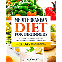 Mediterranean Diet for Beginners: A Complete Guide and Mediterranean Diet Cookbook for Long Lasting Weight Loss, Fat Burn and Healthy Lifestyle and 14 Day Diet Meal Plan (English Edition)