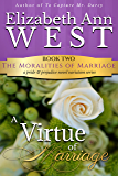 A Virtue of Marriage: A Pride & Prejudice Novel Variation (The Moralities of Marriage Book 2)