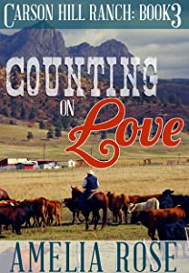 Counting on Love (Contemporary Cowboy Romance) (Carson Hill Ranch Book 3)