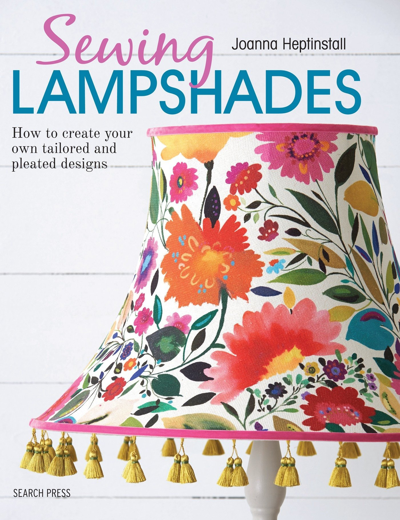 Sewing Lampshades: How to create your own tailored and pleated designs:  Joanna Heptinstall: 9781782214496: Amazon.com: Books