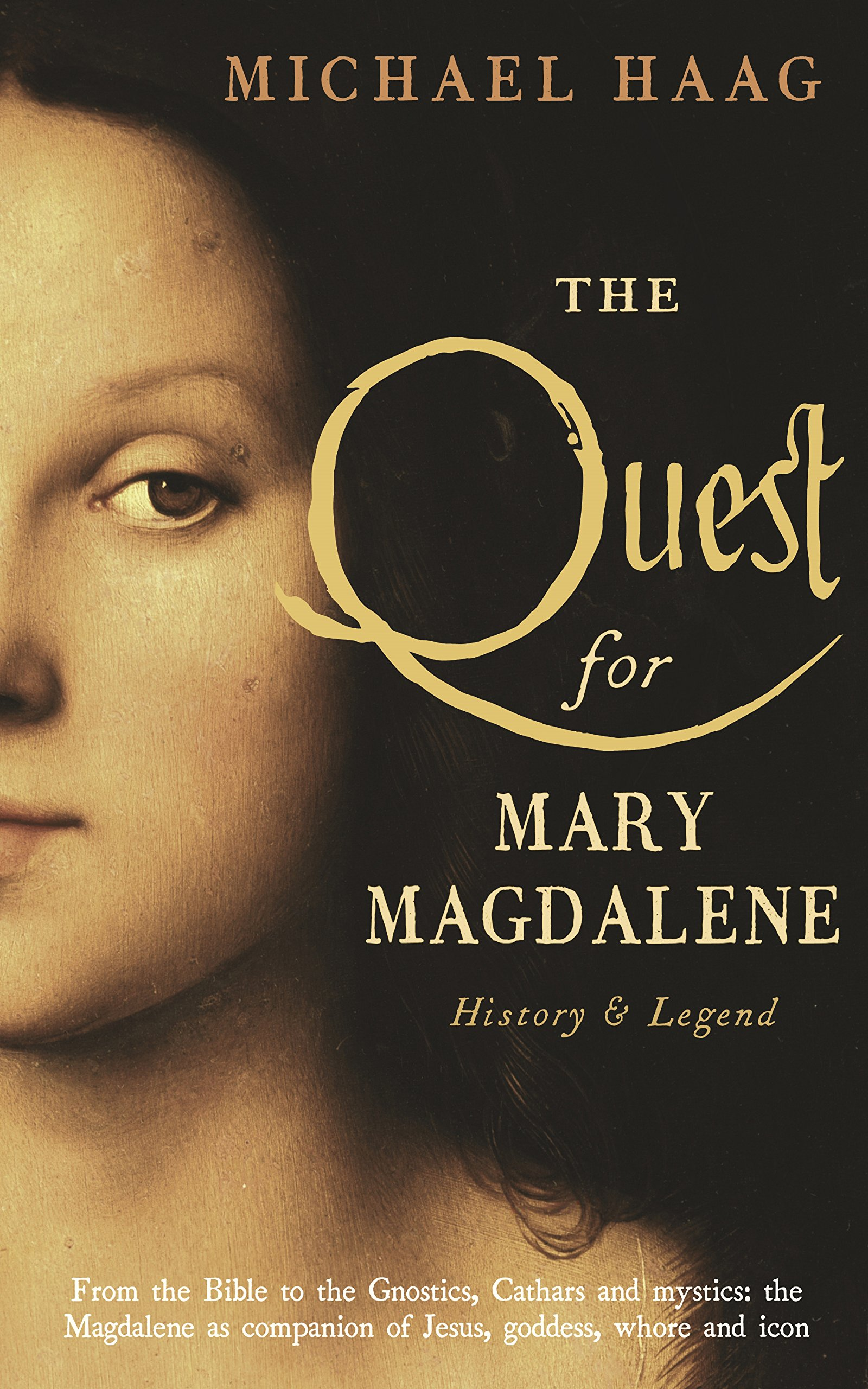 The Quest For Mary Magdalene: History & Legend: Amazon.co.uk: Michael Haag:  9781846684524: Books