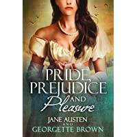 Pride, Prejudice & Pleasure: A Jane Austen Pride and Prejudice Variation