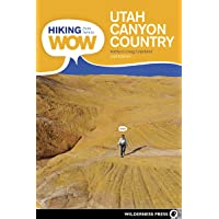 Hiking from Here to WOW: Utah Canyon Country: 90 Trails to the Wonder of Wilderness