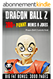 DRAGON BALL Z: 200+ Funny Memes & Jokes (Dragon Ball Z parody book) + BIG FAT BONUS INSIDE (English Edition)