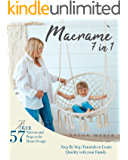 Macramé 7 IN 1: Step By Step Tutorials to Learn Quickly with your Family | Over 57 Patterns and Projects for Home Design