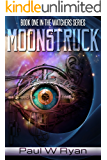 Moonstruck: An Epic Science Fiction Series (The Watchers Book 1)