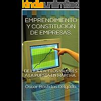 EMPRENDIMIENTO Y CONSTITUCIÓN DE EMPRESAS.: DE LA IDEA Y LOS VALORES A LA PUESTA EN MARCHA. (EMPRENDIMIENTO ASOCIATIVO N° 1)