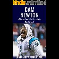 Cam Newton: A Biography of the Electrifying Quarterback