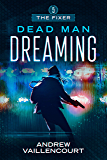 Dead Man Dreaming (The Fixer Book 5)