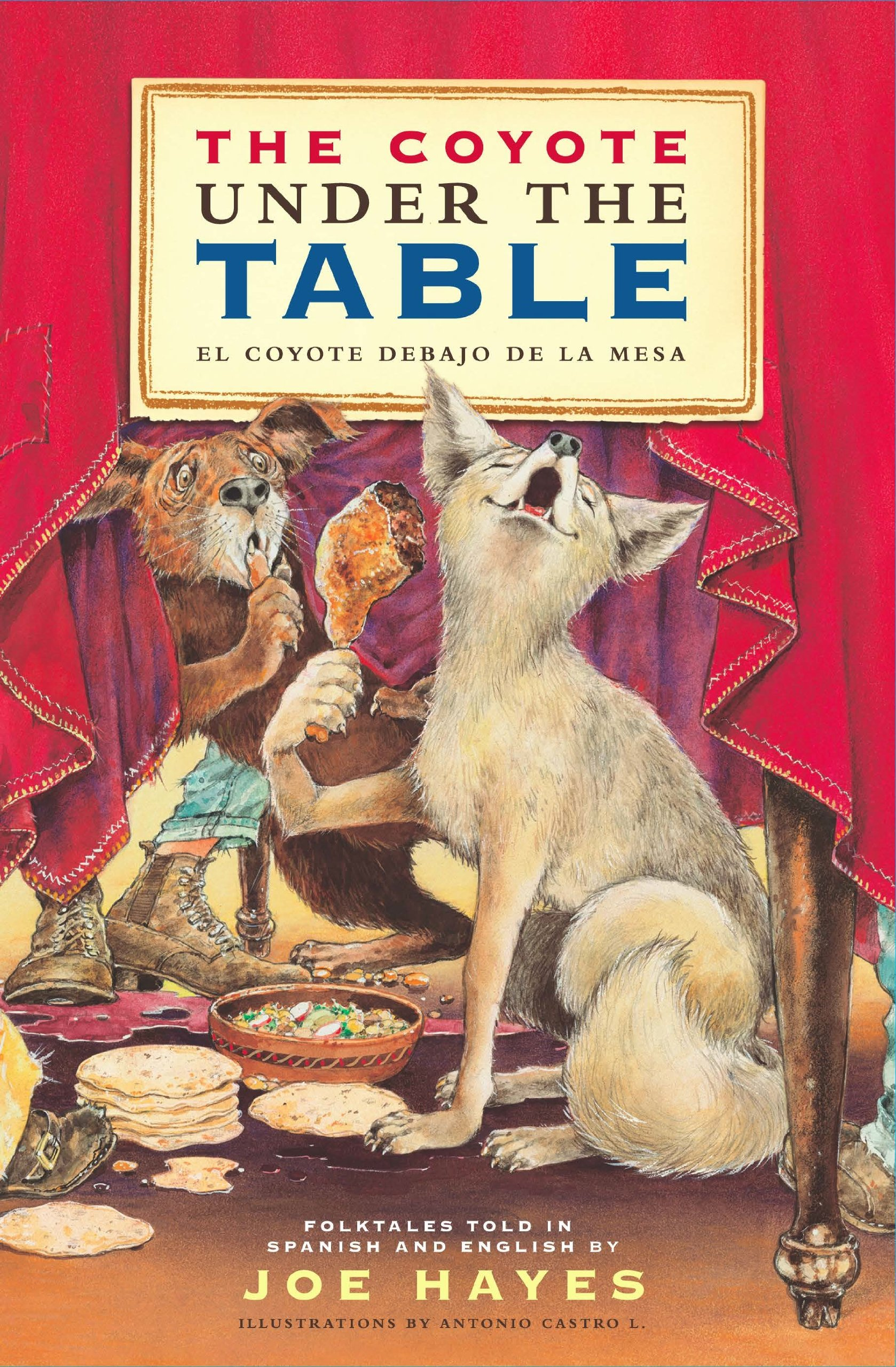 The Coyote Under the Table/El coyote debajo de la mesa: Folk Tales Told in Spanish and English