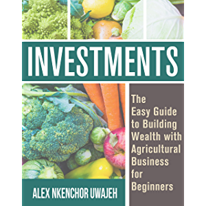 Investments: The Easy Guide to Building Wealth with Agricultural Business for Beginners