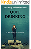 Quit Drinking: An Inspiring Recovery Workbook by a Former Alcoholic (an Alcohol Addiction Memoirs, Alcohol Recovery Books)