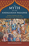 The Myth of the Andalusian Paradise (English Edition)
