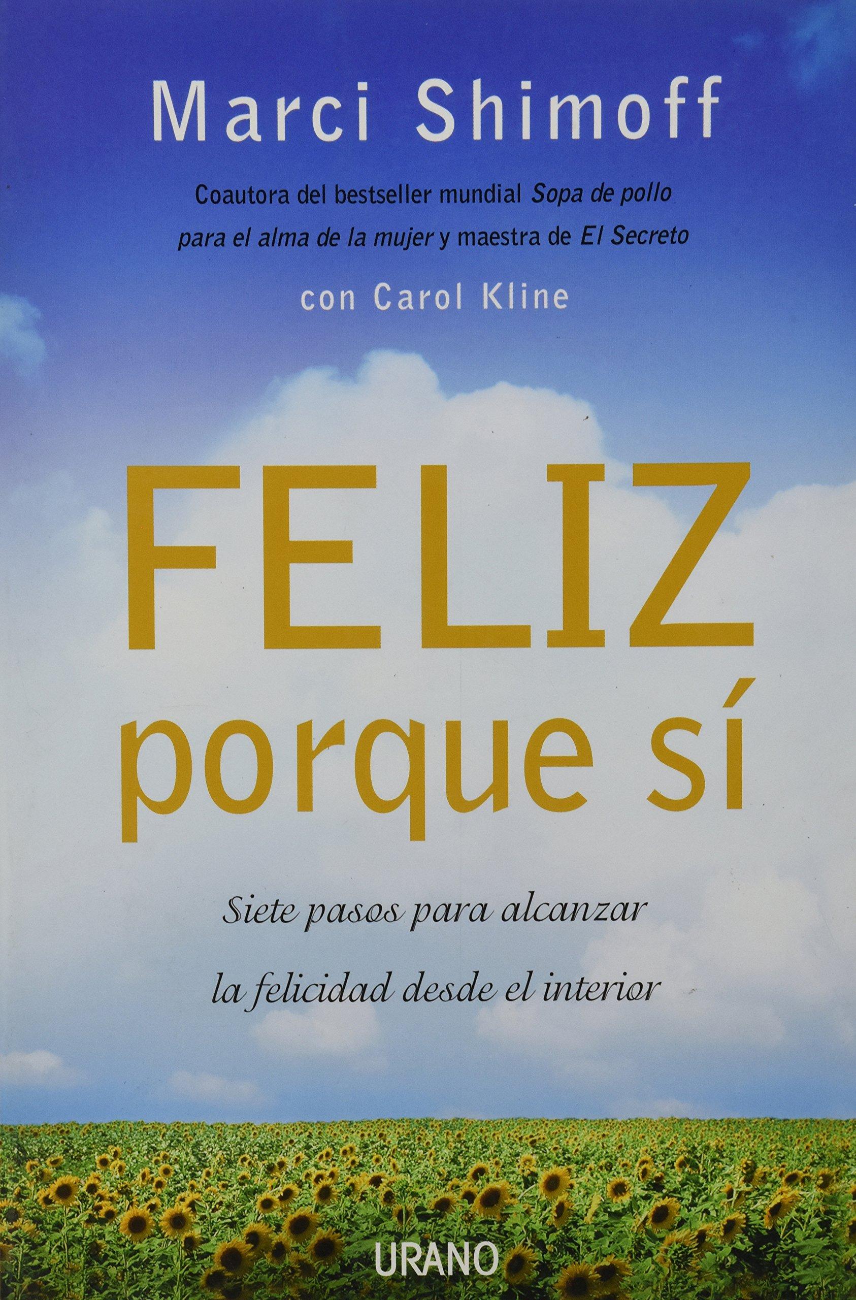 Feliz porque sí (Crecimiento personal): Amazon.es: Marci Shimoff, Carol Kline, Marta Milian i Ariño, Helena Álvarez de la Miyar: Libros