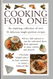Cooking for One: An Inspiring Collection of Over 30 Delicious Single-Portion Recipes