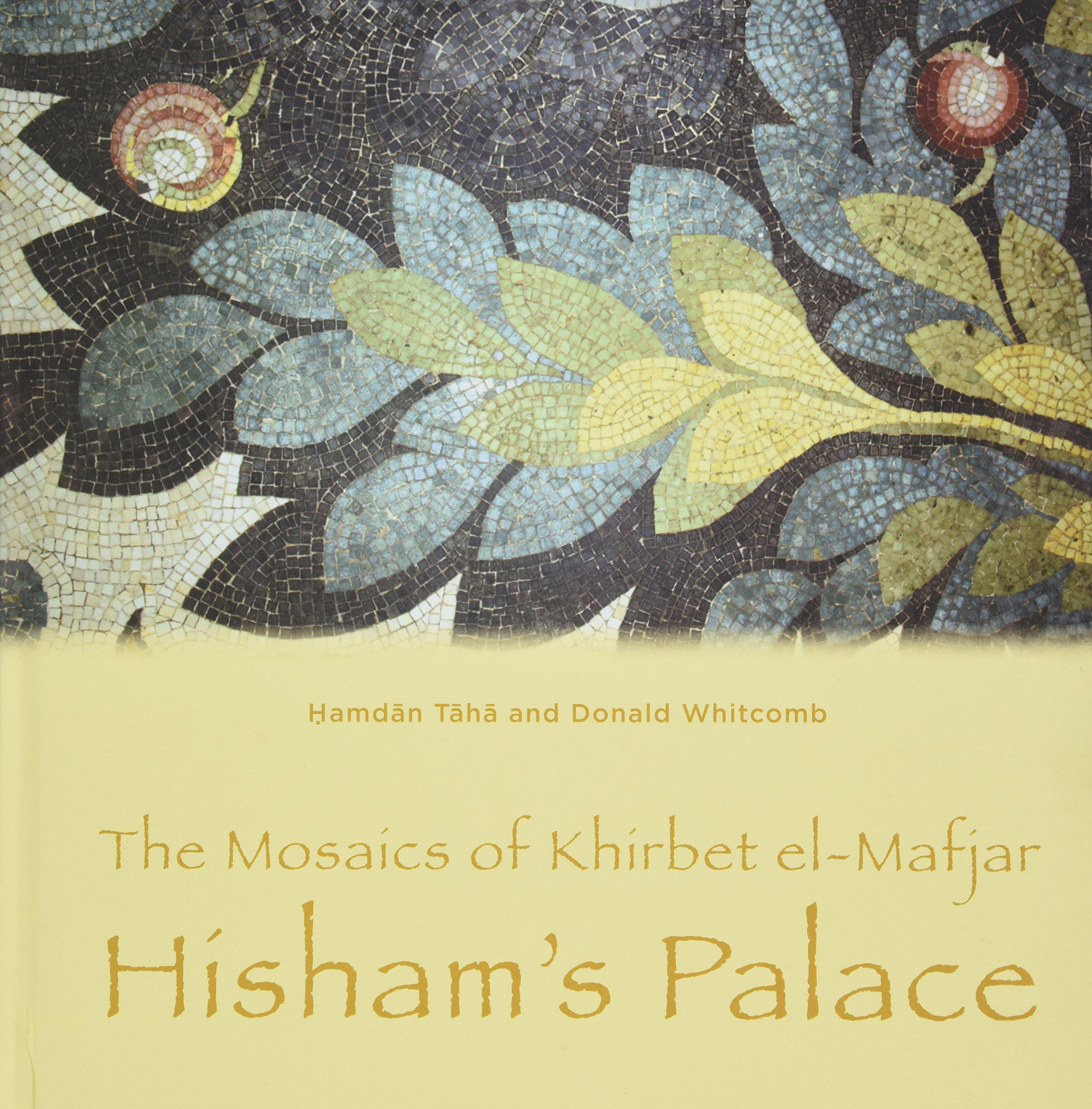 The Mosaics of Khirbet el-Mafjar: Hisham's Palace