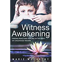 Witness Awakening: Finding peace and Healing in the Midst of Childhood Trauma