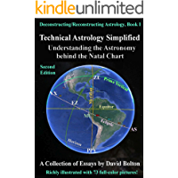 Technical Astrology Simplified - Understanding the Astronomy behind the Natal Chart (Deconstructing / Reconstructing Astrology Book 1)