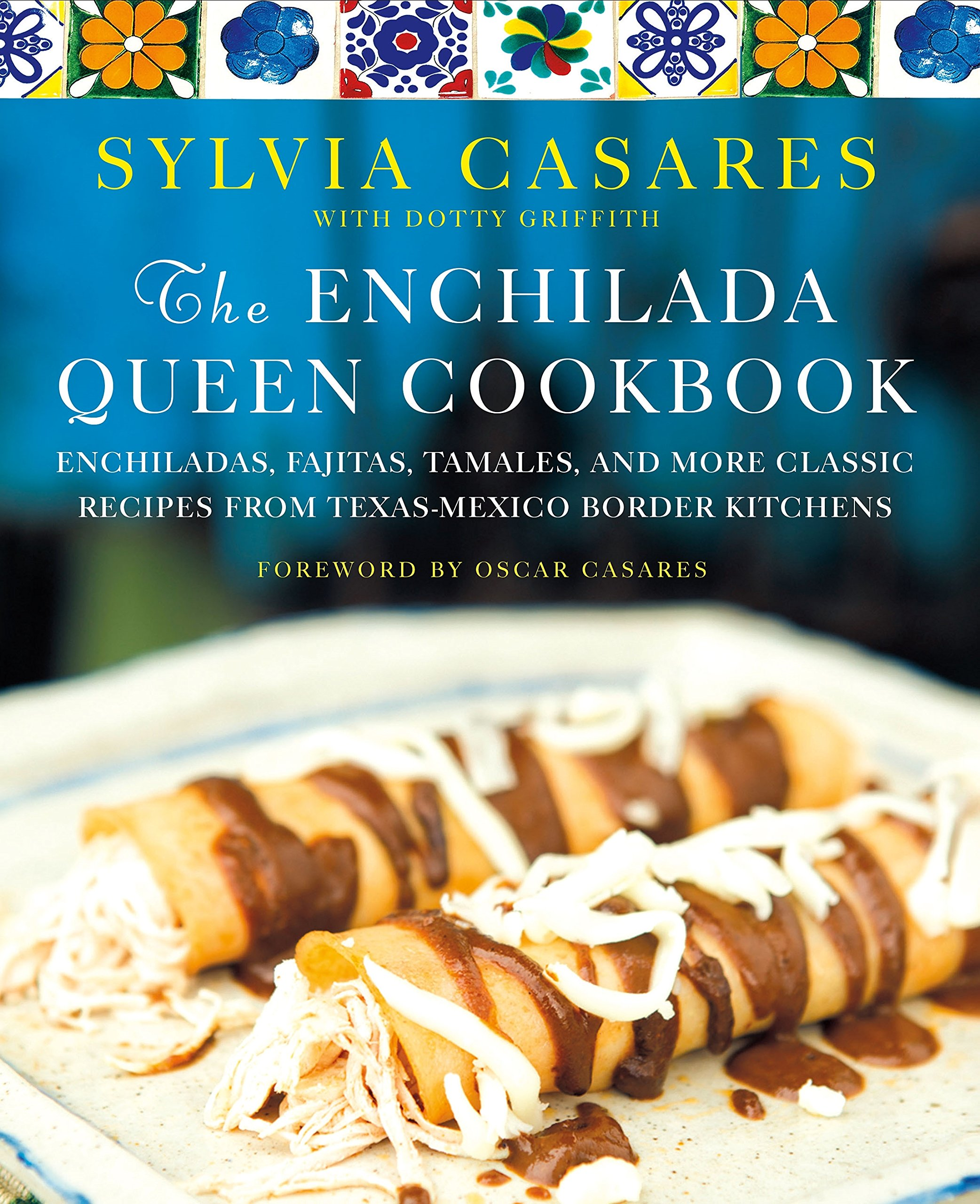 The Enchilada Queen Cookbook: Enchiladas, Fajitas, Tamales, and More ...