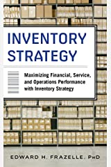 Inventory Strategy: Maximizing Financial, Service and Operations Performance with Inventory Strategy Kindle Edition