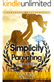 Simplicity Parenting: How to Talk So Kids Will Listen (Positive Parenting Project): Child Development, Child Support, Defiant Child, Connected Parenting, Mental Health