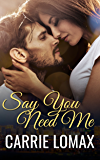 Say You Need Me: (Janelle & Trent) (Say You Will Book 2)