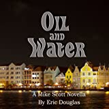 Oil and Water: A Mike Scott Thriller, Volume 7