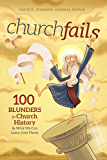 churchfails: 100 Blunders in Church History (& What We Can Learn from Them)