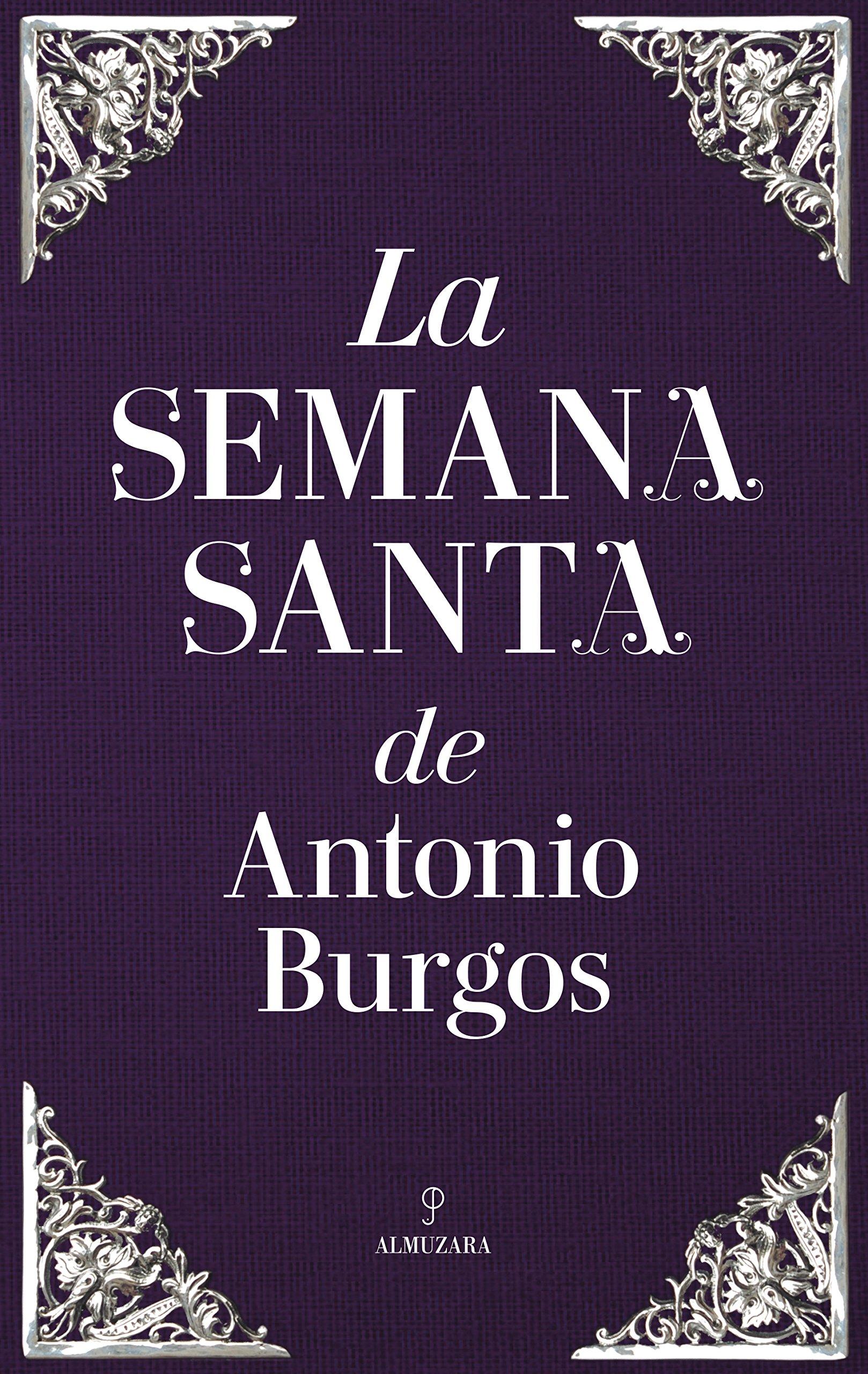La Semana Santa de Antonio Burgos (Andalucía): Amazon.es: garcia perea, rosa: Libros