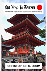 Big Trip To Japan Travel Guide: Japan Tourism, Japan Guide, Japan Travel Vlog Kindle Edition