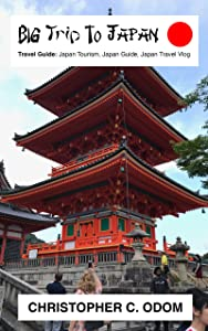 Big Trip To Japan Travel Guide: Japan Tourism, Japan Guide, Japan Travel Vlog