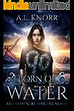 Born of Water: An Elemental Origins Novel (The Elemental Origins Series Book 1) (English Edition)