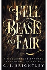 Fell Beasts and Fair: A Noblebright Fantasy Anthology (Lucent Anthologies Book 2) Kindle Edition