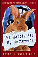 The Rabbit Ate My Homework (The Rabbit Ate My... Book 1) Kindle Edition